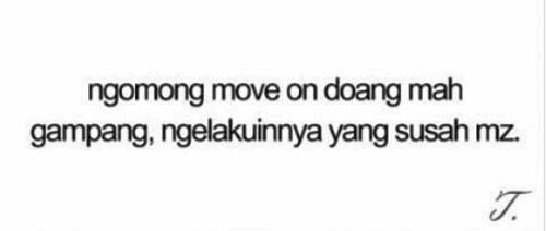 Ngomong move on doang mah gampang,