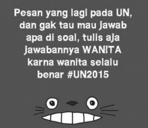 Pesan yang lagi pada UN dan gak tau jawabannya, jawaban aja WANITA